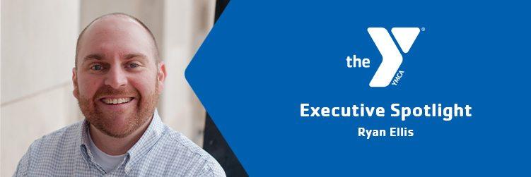 Ryan Ellis | Executive Message | East Valley Family YMCA